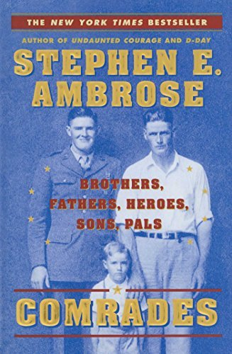 Stephen E. Ambrose Comrades Brothers Fathers Heroes Sons Pals