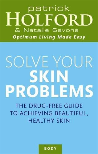 Patrick Holford Solve Your Skin Problems The Drug Free Guide To Achieving Beautiful Healt