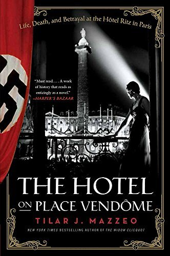 Tilar J. Mazzeo The Hotel On Place Vendome Life Death And Betrayal At The Hotel Ritz In Pa