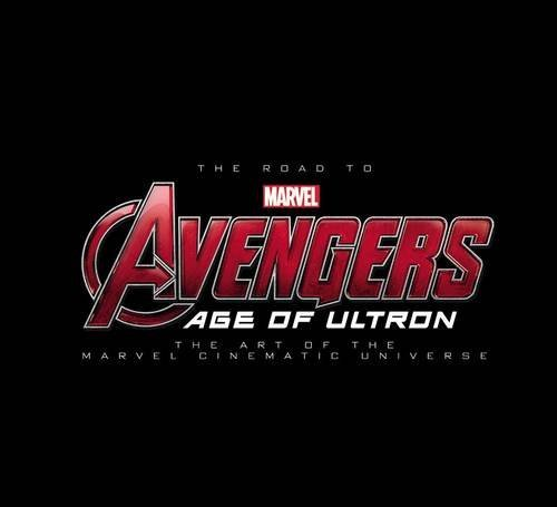 Marvel Comics The Road To Marvel's Avengers Age Of Ultron The Art Of The Marvel Cinematic Un