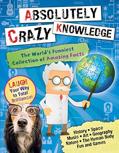 Christian Millman Absolutely Crazy Knowledge The World's Funniest Collection Of Amazing Facts