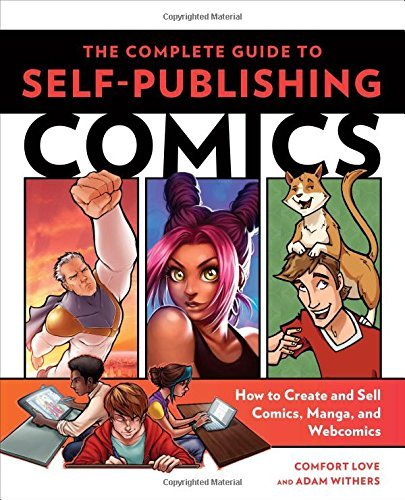 Comfort Love The Complete Guide To Self Publishing Comics How To Create And Sell Comic Books Manga And We