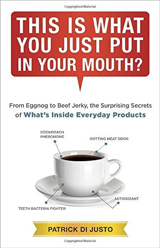 Patrick Di Justo This Is What You Just Put In Your Mouth? From Eggnog To Beef Jerky The Surprising Secrets