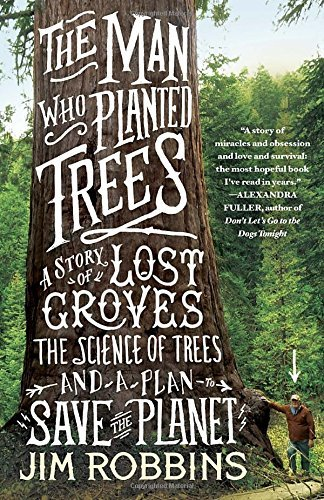 Jim Robbins The Man Who Planted Trees A Story Of Lost Groves The Science Of Trees And