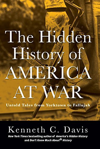 Kenneth C. Davis The Hidden History Of America At War Untold Tales From Yorktown To Fallujah