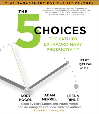 Kory Kogon The 5 Choices The Path To Extraordinary Productivity Abridged