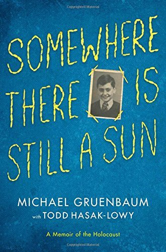 Michael Gruenbaum Somewhere There Is Still A Sun A Memoir Of The Holocaust