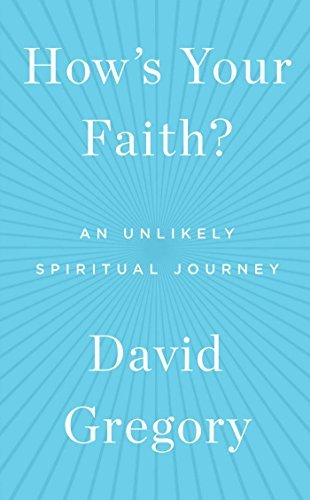David Gregory How's Your Faith? An Unlikely Spiritual Journey