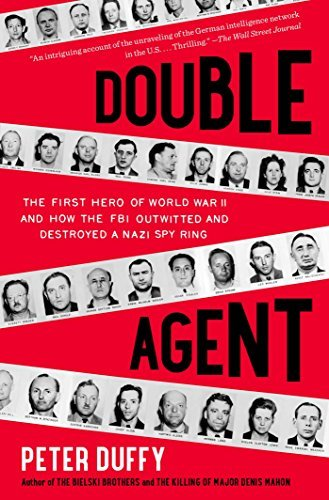 Peter Duffy Double Agent The First Hero Of World War Ii And How The Fbi Ou