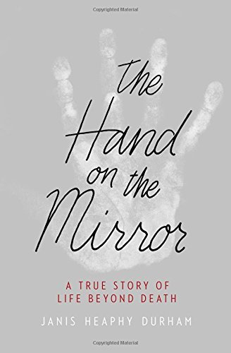 Janis Heaphy Durham The Hand On The Mirror A True Story Of Life Beyond Death