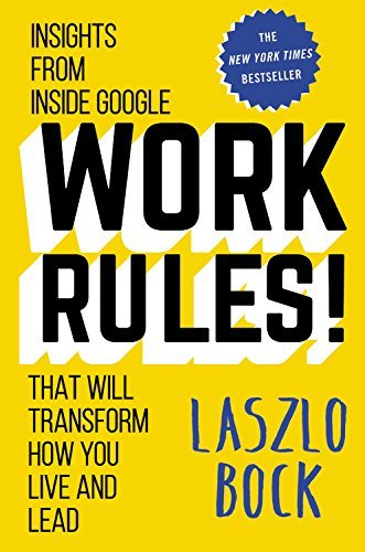 Laszlo Bock Work Rules! Insights From Inside Google That Will Transform H