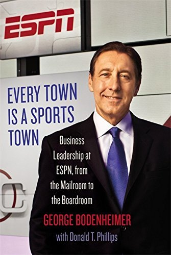 Don Phillips Every Town Is A Sports Town Business Leadership At Espn From The Mailroom To