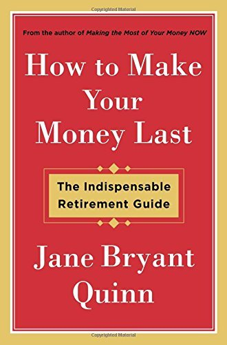 Jane Bryant Quinn How To Make Your Money Last The Indispensable Retirement Guide
