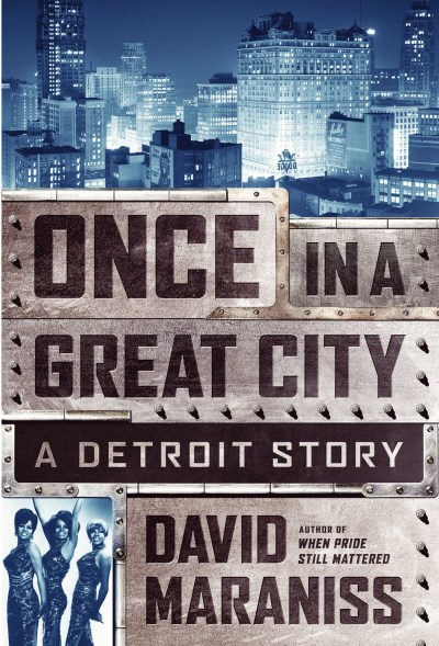 David Maraniss Once In A Great City A Detroit Story