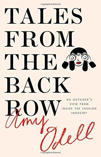 Amy Odell Tales From The Back Row An Outsider's View From Inside The Fashion Indust