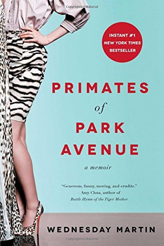 Wednesday Martin Primates Of Park Avenue A Memoir