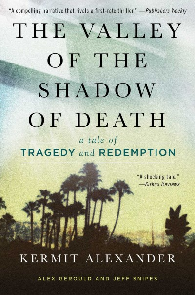 Kermit Alexander The Valley Of The Shadow Of Death A Tale Of Tragedy And Redemption