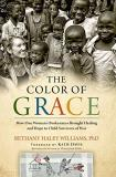 Bethany Haley Williams The Color Of Grace How One Woman's Brokenness Brought Healing And Ho