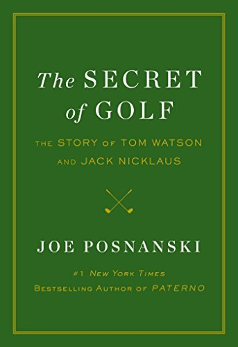 Joe Posnanski The Secret Of Golf The Story Of Tom Watson And Jack Nicklaus