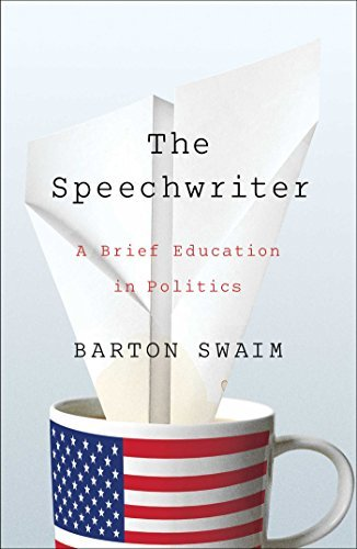 Barton Swaim The Speechwriter A Brief Education In Politics