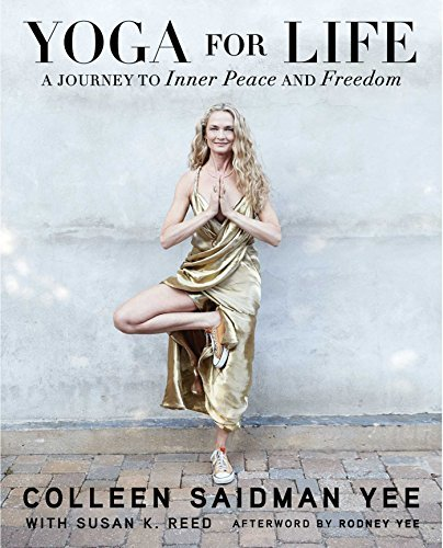 Colleen Saidman Yee Yoga For Life A Journey To Inner Peace And Freedom