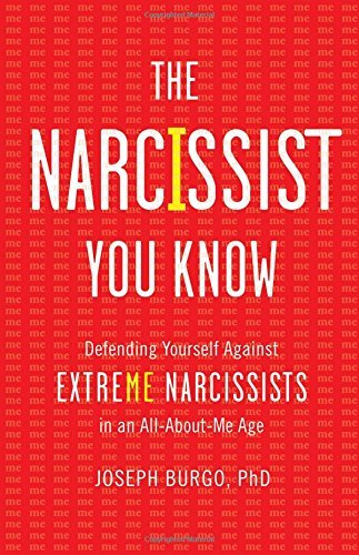 Joseph Burgo The Narcissist You Know Defending Yourself Against Extreme Narcissists In