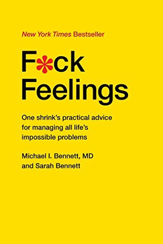 Michael Bennett Md F*ck Feelings One Shrink's Practical Advice For Managing All Li