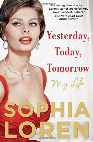Sophia Loren Yesterday Today Tomorrow My Life