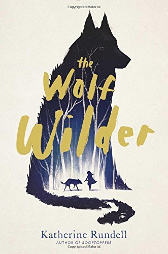 Katherine Rundell The Wolf Wilder