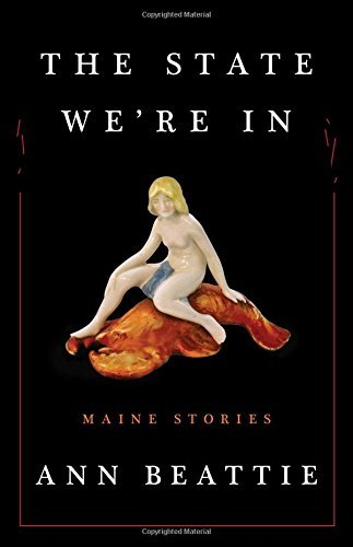 Ann Beattie The State We're In Maine Stories