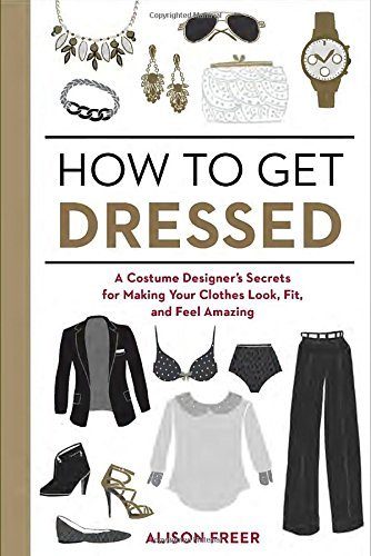 Alison Freer How To Get Dressed A Costume Designer's Secrets For Making Your Clot