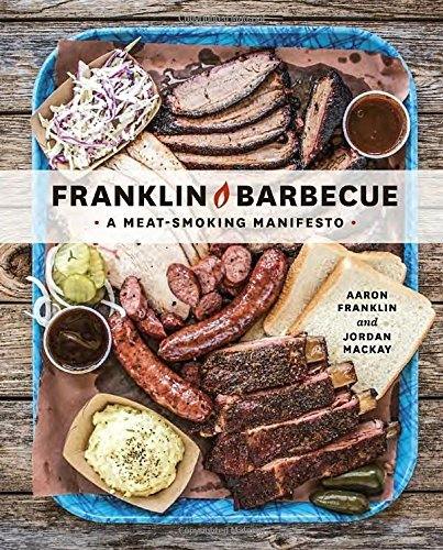 Aaron Franklin Franklin Barbecue A Meat Smoking Manifesto