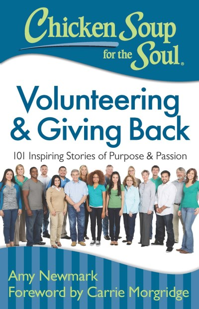 Amy Newmark Chicken Soup For The Soul Volunteering & Giving Back 101 Inspiring Stories