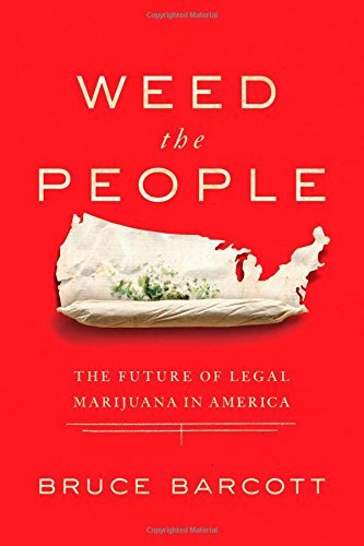 Bruce Barcott Weed The People The Future Of Legal Marijuana In America