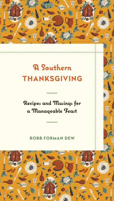 Robb Forman Dew A Southern Thanksgiving Recipes And Musings For A Manageable Feast