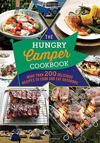Spruce The Hungry Camper More Than 200 Delicious Recipes To Cook And Eat O