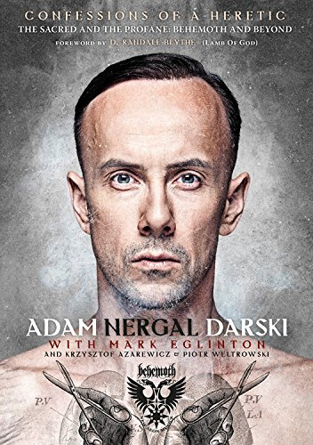 Adam Nergal Darski Confessions Of A Heretic The Sacred And The Profane Behemoth And Beyond
