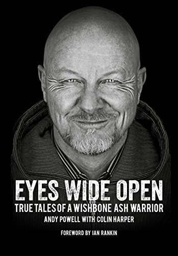 Andy Powell Eyes Wide Open True Tales Of A Wishbone Ash Warrior