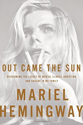 Mariel Hemingway Out Came The Sun Overcoming The Legacy Of Mental Illness Addictio