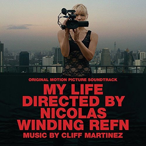 Cliff Martinez My Life Directed By Nicolas Wi My Life Directed By Nicolas Wi