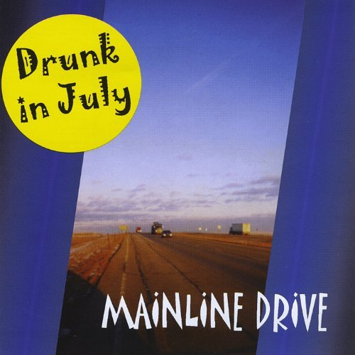 Drunk In July Mainline Drive