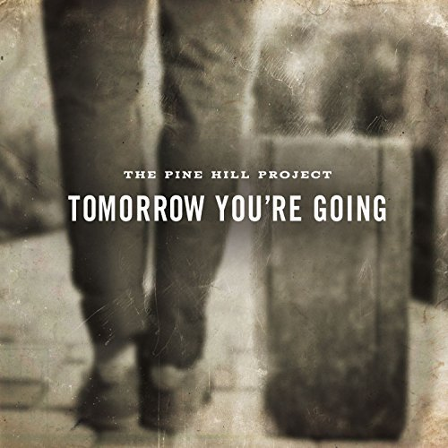 Pine Hill Project Tomorrow You're Going