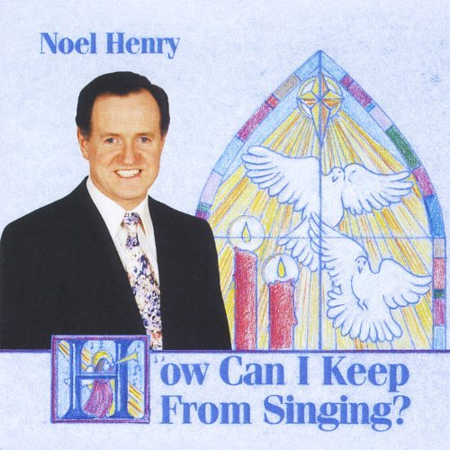 Noel Henry How Can I Keep From Singing