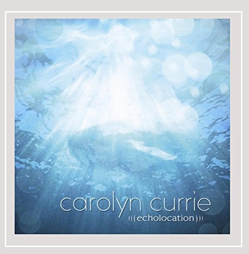 Carolyn Currie Echolocation
