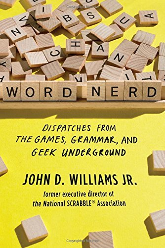 John D. Williams Word Nerd Dispatches From The Games Grammar And Geek Unde