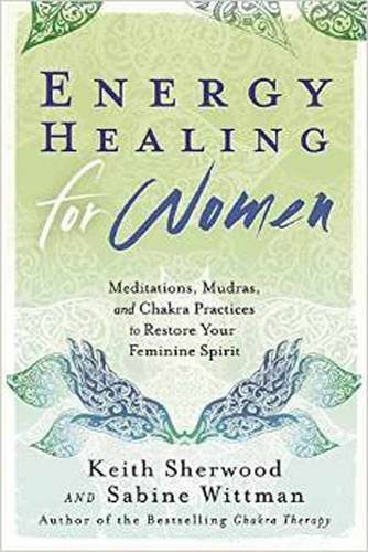 Keith Sherwood Energy Healing For Women Meditations Mudras And Chakra Practices To Rest