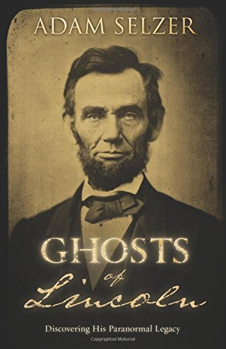 Adam Selzer Ghosts Of Lincoln Discovering His Paranormal Legacy