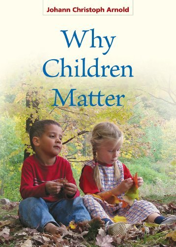 Johann Christoph Arnold Why Children Matter
