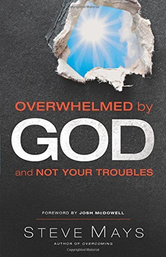 Steve Mays Overwhelmed By God And Not Your Troubles