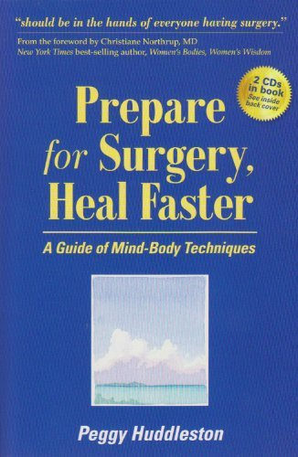 Peggy Huddleston Prepare For Surgery Heal Faster A Guide Of Mind Body Techniques [with 2 Cds]